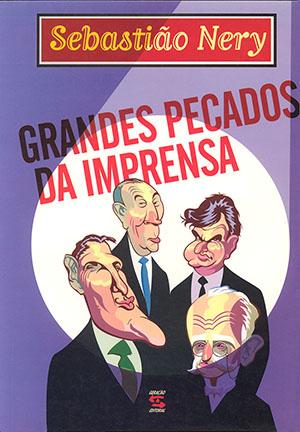 NERY, Sebastião. Grandes pecados da imprensa. São Paulo: Geração Editorial, 2000