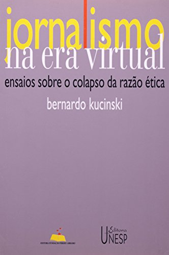 KUCINSKI, B. Jornalismo na era virtual. SP: Ed. Fund. Perseu Abramo, 2004